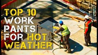 Top 10 Best Work Pants for Hot Weather