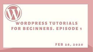Wordpress tutorials for beginners. How to make a Wordpress website step by step. episode 1