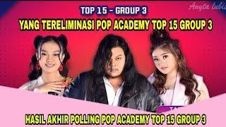 YANG TERELIMINASI POP ACADEMY TOP 15 GROUP 3 || hasil akhir polling pop academy top 15 group 3