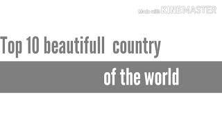 TOp 10 beautifull country of the world