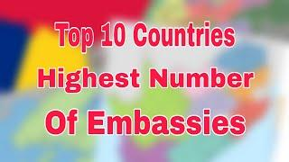 Top 10 Countries With Highest Number of Embassies