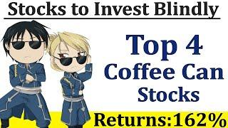 Top 4 Stocks that you can Invest Blindly | High Growth Stocks for next 10 Years | Coffee Can Stocks