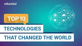 Top 10 Technologies That Changed The World | Trending Technologies In 2021 | Edureka