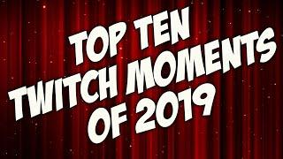 TOP 10 TWITCH MOMENTS OF 2019!