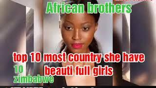 TOP 10 MOST Country she have Beautifully girls 2020 in African by African brothers
