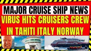 MAJOR CRUISE NEWS DOZENS OF CRUISE PASSENGERS AND CREW HIT WITH VIRUS IN TAHITI NORWAY ITALY