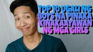 TOP 10 UGALI NG BOYS NA KINAKAAYAWAN NG MGA GIRLS