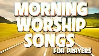 5 Hours Morning Worship Songs For Prayers - PRAISE AND WORSHIP SONGS - Latest Christian Gospel