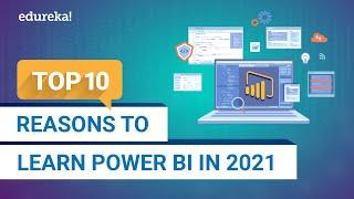 Top 10 Reasons To Learn Power BI In 2021 | Power BI Training | Power BI Tutorial | Edureka
