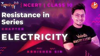 Electricity L4 | Resistance in Series | CBSE Class 10 Physics NCERT | Umang | Vedantu Class 9 and 10