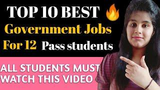 Top 10 government jobs For 12th pass students ||Best government jobs after 12 th || Jyoti Madotra||