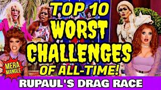Top 10 WORST CHALLENGES of All-Time! | RuPaul's Drag Race Review & Ranking | Mera Mangle