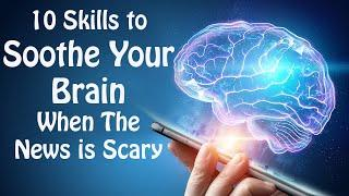 Coronavirus Anxiety and Your Ancient Brain: 10 Skills to Manage Anxiety when the News is Scary