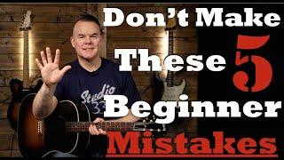 Top 5 Beginner Guitar Mistakes (Learn guitar the right way!)