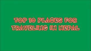 TOP 10 PLACES FOR TRAVELING IN NEPAL