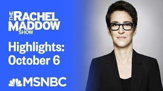 Watch Rachel Maddow Highlights: October 6 | MSNBC
