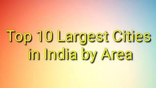 The top 10 largest cities in INDIA by area #TOP 10 CITY INDIA.