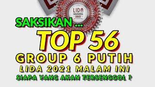 LIDA 2021 MALAM INI ~ TOP 56 GROUP 6 PUTIH ~ SIAPA YANG AKAN TERSENGGOL