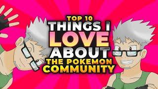 Top 10 Things I LOVE About The Pokémon Community