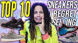 TOP 10 SNEAKERS I REGRET SELLING IN MY COLLECTION !!!