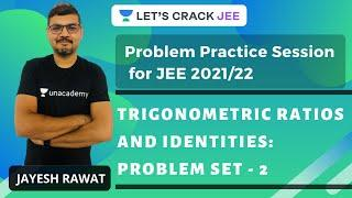 Trigonometric Ratios and Identities: Problem Set - 2 | Problem Practice Session for JEE 2021-22