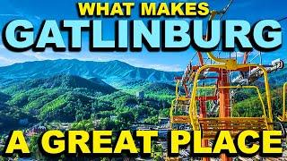 GATLINBURG, TENNESSEE  Top 10 - What makes this a GREAT place!
