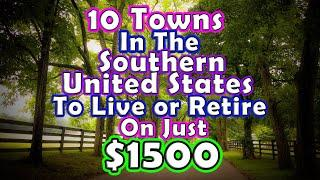 Top 10 Towns to Retire or Live on $1500 in the Southern United States.