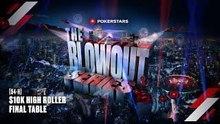 LIVE: $10K HIGH ROLLER FINAL TABLE ♠️ BLOWOUT Series ♠️ PokerStars