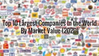 Top 10 Largest Companies In The World By Market Value (2020)