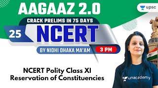NCERT Polity Class 11 | Reservation of Constituencies | AAGAAZ 2.0 | UPSC CSE/IAS 2022 | Unacademy
