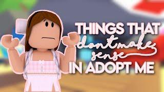 Things That DON'T MAKE SENSE in Adopt Me! | Roblox Adopt Me | adelline