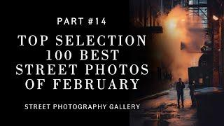 Top selection 100 best street photos of February (Street photography)