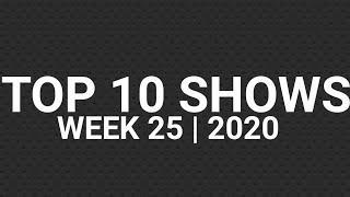 Top 10 Shows   Week 25   2020