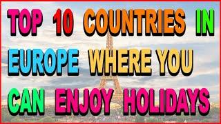 TOP 10 COUNTRIES TO VISIT IN EUROPE