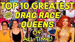 TOP 10 GREATEST RUPAUL'S DRAG RACE QUEENS OF ALL-TIME!