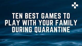 Top 10 Best Games To Play With Your Family During Quarantine
