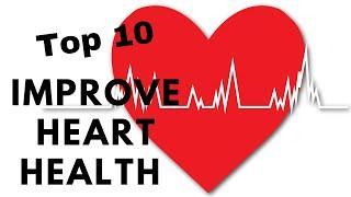 Improve Heart Health Top 10 Tips