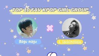 TOP 10 FAV KPOP GIRL GROUP ft 2 lachimolala