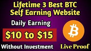 3 Life Time 3 Best BTC Self Earning Website | Daily Earning $10 to $15 | Without Investment ||