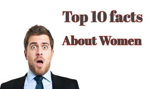 Top 10 facts about woman that you never know