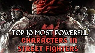 Top 10 STREET FIGHTER Characters | Street Fighter Most Powerfull Characters