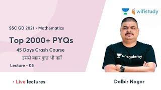 Top 2000+ PYQs | Day-5 | 45 Days Maths Crash Course | SSC GD 2021 Exam | wifistudy | Dalbir Nagar