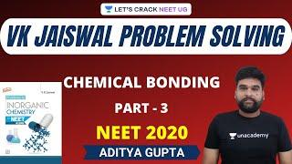 VK Jaiswal Problem Solving | Chemical Bonding | Part 3 | NEET Chemistry | NEET 2020 | Aditya Gupta