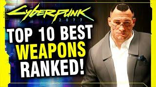 Cyberpunk 2077 - The Top 10 Best Weapons In The Game