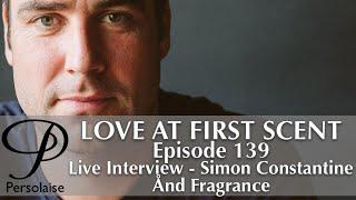 Live interview with Simon Constantine, founder And Fragrance - Persolaise Love At First Scent ep 139