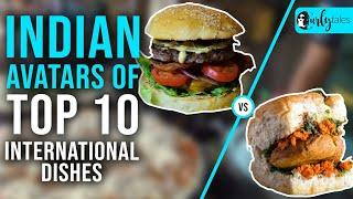 Indian Avatars of Top 10 International Dishes | Curly Tales