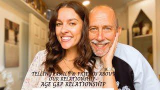 TELLING FAMILY & FRIENDS ABOUT OUR RELATIONSHIP | AGE GAP RELATIONSHIP