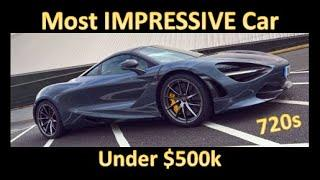 The McLaren 720s is the MOST IMPRESSIVE car UNDER $500k...PERIOD