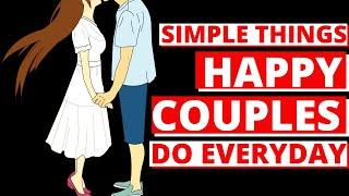 10 Simple Things Happy Couples Do Every Day   SECRET Things That HAPPY Couples Do In Relationship.