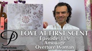 Amouage Overture Woman perfume review on Persolaise Love At First Scent episode 119